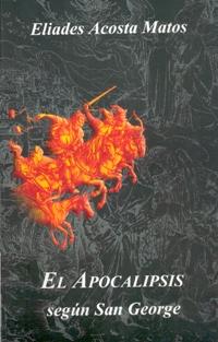 Apocalipsis según San George. Eliades Acosta Matos