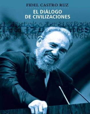 Diálogo Civilizaciones. Fidel Castro Ruz