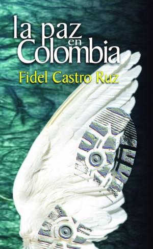 Paz Colombia. Fidel Castro Ruz