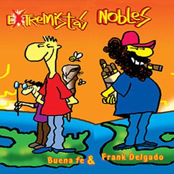 """Carátula """"Extremistas nobles"""" de Frank Delgado y Buena Fe"""