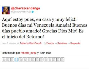 Al filo de las 7:30 am (hora de Caracas, 8:00 pm en La Habana) el presidente Chávez envió a sus seguidores en Twiter el mensaje que enunciaba que había llegado a Venezuela.