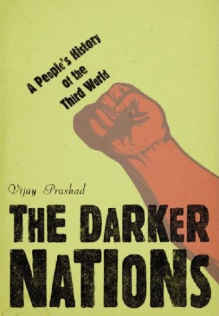 the-darker-nations-a-peoples-history-of-the-third-world-vijay-prashad