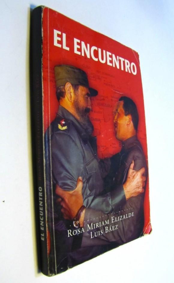 El Encuentro, de Rosa Miriam Elizalde y Luis Báez, relata la trama que reunió por primera vez a Fidel Castro y Hugo Chávez. Ocurrió el 13 de diciembre 1994.