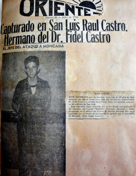 La noticia más importante que se produjo en toda la prensa el día 30 de julio en Santiago de Cuba fue la detención del joven Raúl Castro, quien participó en la toma del Palacio de Justicia el 26 de julio de 1953, hermano del jefe del movimiento, Fidel Castro.