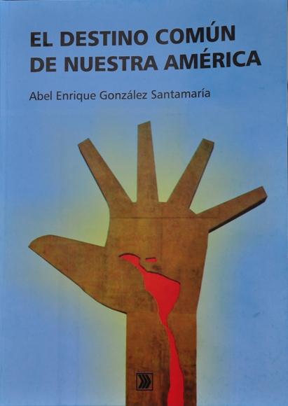 """Portada del libro """"La historia común de Nuestra América"""". FOTO: Roberto Garaicoa/ CUBADEBATE."""