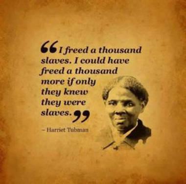"""""""Liberé a mil esclavos. Podría haber liberado a mil más si tan sólo hubieran sabido que eran esclavos"""""""