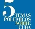 5_temas_polemicos_sobre_cuba_os_upvw4gf