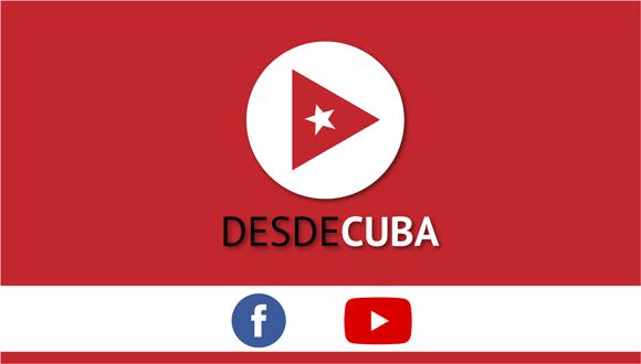 Vea en vivo Desde Cuba, el noticiero de Cubadebate TV