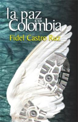 Fidel Castro Ruz: LA PAZ EN COLOMBIA
